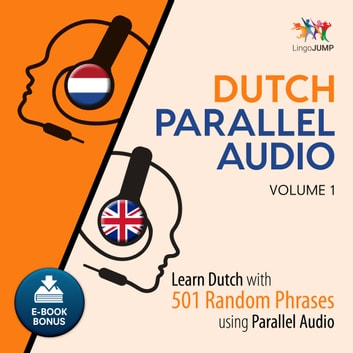 Dutch Parallel Audio - Learn Dutch with 501 Random Phrases using Parallel Audio - Volume 1 audiobook by Lingo Jump
