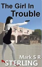 The Girl In Trouble - Paige Turner Affair, #3 ebook by Mark S. R. Sterling