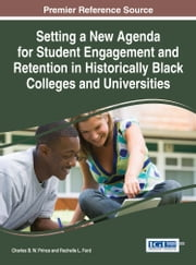 Setting a New Agenda for Student Engagement and Retention in Historically Black Colleges and Universities ebook by Charles B. W. Prince,Rochelle L. Ford