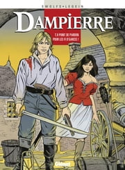 Dampierre Tome 9 - Point de pardon pour les fi d'garces ! ebook by Yves Swolfs,Pierre Legein