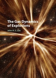 The Gas Dynamics of Explosions ebook by John H. S. Lee