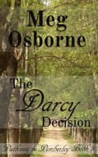 The Darcy Decision: A Pride and Prejudice Variation - Pathway to Pemberley, #3 ebook by Meg Osborne