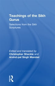 Teachings of the Sikh Gurus - Selections from the Sikh Scriptures ebook by Christopher Shackle,Arvind Mandair