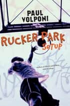 Rucker Park Setup ebook by Paul Volponi