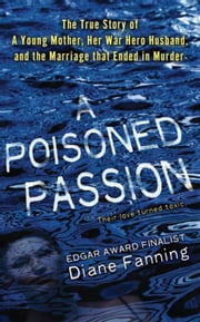 A Poisoned Passion - A Young Mother, her War Hero Husband, and the Marriage that Ended in Murder ebook by Diane Fanning