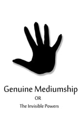Genuine Mediumship Or The Invisible Powers ebook by Swami Bhakta Vishita