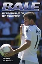 Bale - The Biography of the 100 Million Man eBook by Frank Worrall