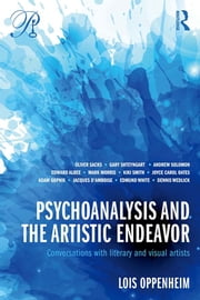 Psychoanalysis and the Artistic Endeavor - Conversations with literary and visual artists ebook by Lois Oppenheim