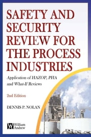 Safety and Security Review for the Process Industries: Application of HAZOP, PHA and What-If Reviews ebook by Nolan, Dennis P.