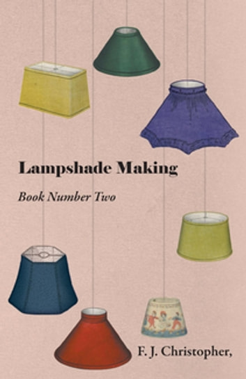 Lampshade Making - Book Number Two ebook by F. J. Christopher