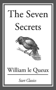 The Seven Secrets ebook by William Le Queux