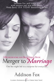 Merger to Marriage - A Boardrooms and Billionaires Series Book ebook by Addison Fox