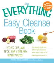 The Everything Easy Cleanse Book: Recipes, tips, and tricks for a safe and healthy detox! ebook by Goodman Lechman. Cynthia