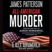 All-American Murder - The Rise and Fall of Aaron Hernandez, the Superstar Whose Life Ended on Murderers' Row audiobook by James Patterson, Alex Abramovich
