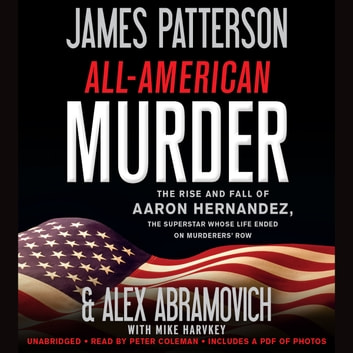 All-American Murder - The Rise and Fall of Aaron Hernandez, the Superstar Whose Life Ended on Murderers' Row audiobook by James Patterson,Alex Abramovich