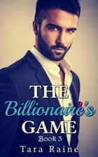 The Billionaire's Game 3 ebook by Tara Raine