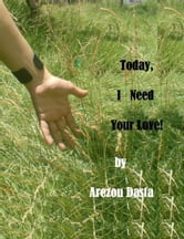 Today, I Need Your Love! ebook by Arezou Dasta