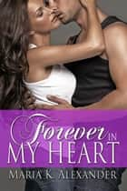 Forever in My Heart ebook by Maria K. Alexander