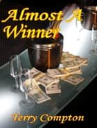 Almost A Winner ebook by Terry Compton
