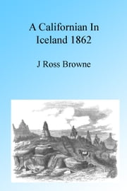 A Californian in Iceland 1862, Illustrated ebook by J. Ross Browne