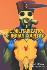 The Militarization of Indian Country ebook by Winona LaDuke,Sean Aaron Cruz