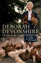 Wait For Me! - Memoirs of the Youngest Mitford Sister ebook by Deborah Devonshire