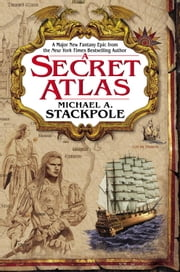 A Secret Atlas - Book One of the Age of Discovery Trilogy ebook by Michael A. Stackpole