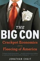 The Big Con - Crackpot Economics and the Fleecing of America eBook by Jonathan Chait