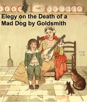 An Elegy on the Death of a Mad Dog, illustrated ebook by Goldsmith,Dr.