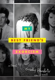 My Best Friend's Exorcism - A Novel ebook by Grady Hendrix