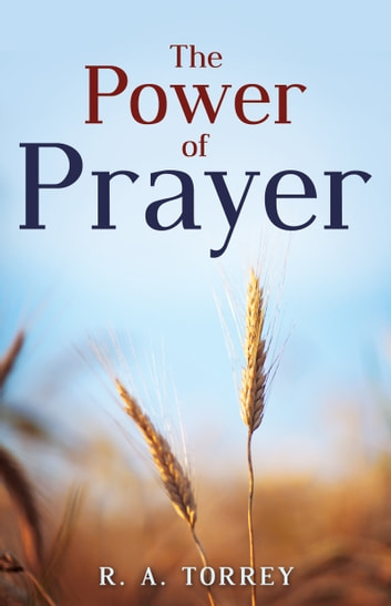 The Power of Prayer ebook by R.  A. Torrey