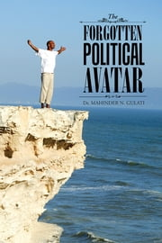 The Forgotten Political Avatar ebook by Dr. MAHINDER N. GULATI
