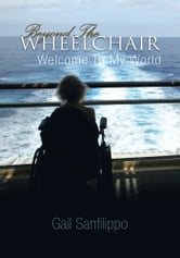 Beyond The Wheelchair - Welcome To My World ebook by Gail Sanfilippo