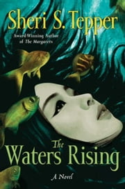 The Waters Rising - A Novel ebook by Sheri S. Tepper