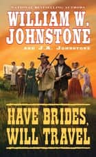 Have Brides, Will Travel ebook by William W. Johnstone, J.A. Johnstone