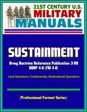 21st Century U.S. Military Manuals: Sustainment - 2012 Army Doctrine Reference Publication ADRP 4-0 (FM 4-0), Land Operations, Fundamentals, Multinational Operations (Professional Format Series) ebook by Progressive Management