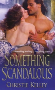 Something Scandalous ebook by Christie Kelley