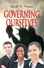 Governing Ourselves: How Americans Can Restore Their Freedom ebook by Harold D. Thomas