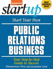 Start Your Own Public Relations Business - Your Step-By-Step Guide to Success ebook by Entrepreneur Press