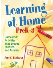 Learning at Home, PreK–3 - Homework Activities That Engage Children and Families ebook by Ann C. Barbour