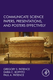 Communicate Science Papers, Presentations, and Posters Effectively - Papers, Posters, and Presentations ebook by Gregory S. Patience,Daria C. Boffito,Paul Patience