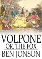 Volpone - Or, The Fox ebook by Ben Jonson