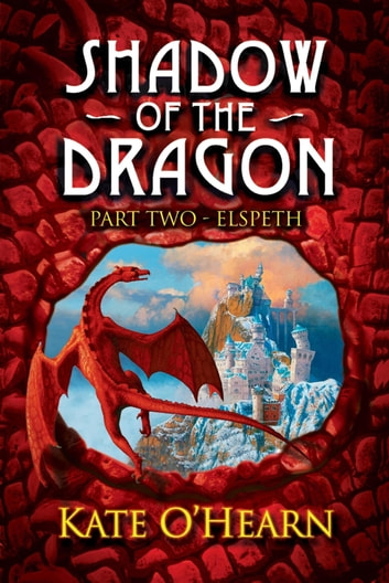 Shadow of the Dragon: Part Two: Elspeth - Part Two: Elspeth ebook by Kate O'Hearn