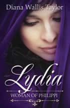 Lydia, Woman of Philippi eBook by Diana Wallis Taylor