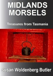 Midlands Morsels, Treasures from Tasmania ebook by Susan Woldenberg Butler