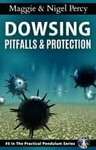 Dowsing Pitfalls & Protection ebook by Maggie Percy, Nigel Percy