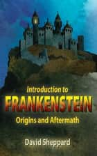 Introduction to Frankenstein: Origins and Aftermath ebook by David Sheppard