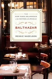 At Balthazar - The New York Brasserie at the Center of the World ebook by Reggie Nadelson