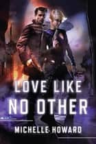 Love Like No Other ebook by Michelle Howard