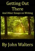Getting Out There and Other Essays on Writing ebook by John Walters